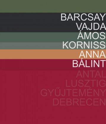 ANTAL-LUSZTIG GYŰJTEMÉNY 1. - BARCSAY, VAJDA, ÁMOS, KORNISS, ANNA, BÁLINT - Ekönyv - DÉRI MÚZEUM