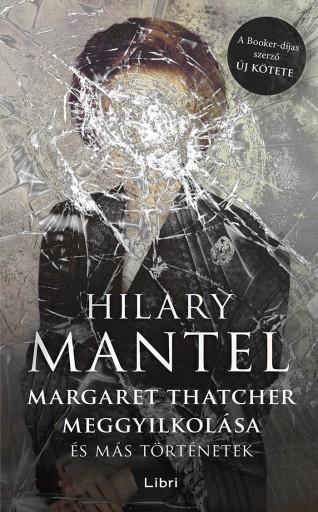 Margaret Thatcher meggyilkolása - és más történetek - Ekönyv - Hilary Mantel