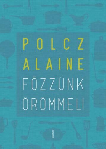 Főzzünk örömmel! - Ekönyv - Polcz Alaine