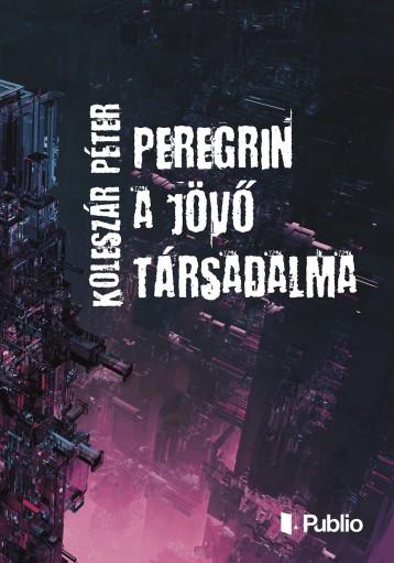 Peregrin a jövő társadalma - Ekönyv - Koleszár Péter