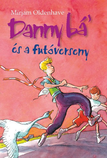 DANNY BÁ\' ÉS A FUTÓVERSENY - Ekönyv - MIRJAM OLDENHAVE