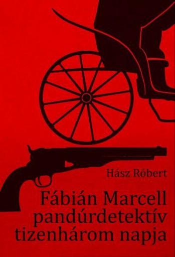 FÁBIÁN MARCELL PANDÚRDETEKTÍV TIZENHÁROM NAPJA - 2. JAVÍTOTT KIADÁS - Ekönyv - HÁSZ RÓBERT