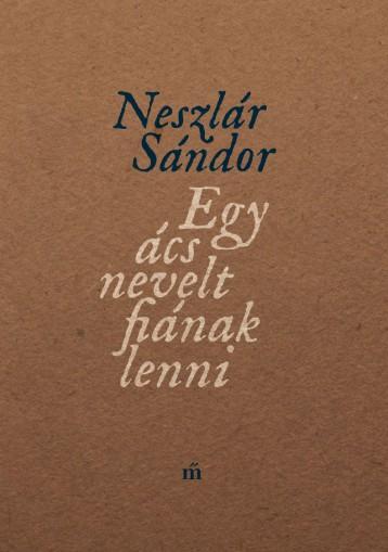 Egy ács nevelt fiának lenni - Ekönyv - Neszlár Sándor