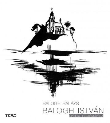 BALOGH ISTVÁN ÉPÍTÉSZ, FESTŐMŰVÉSZ - Ekönyv - BALOGH BALÁZS