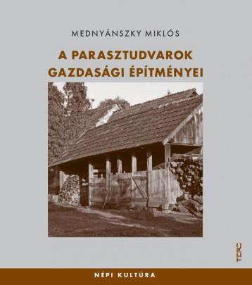 A PARASZTUDVAROK GAZDASÁGI ÉPÍTMÉNYEI - Ekönyv - MEDNYÁNSZKY MIKLÓS