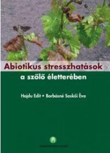 ABIOTIKUS STRESSZHATÁSOK A SZŐLŐ ÉLETTERÉBEN - Ekönyv - HAJDU EDIT – BORBÁSNÉ SASKŐI ÉVA