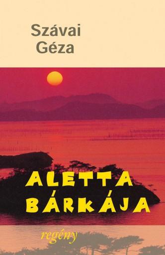 ALETTA BÁRKÁJA. 3. KIADÁS - Ekönyv - SZÁVAI GÉZA