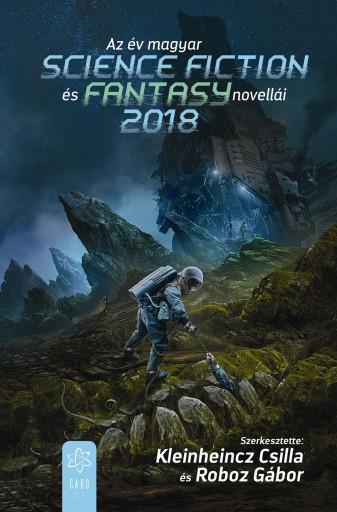 AZ ÉV MAGYAR SCIENCE FICTION ÉS FANTASYNOVELLÁI 2018 - Ekönyv - GABO KIADÓ