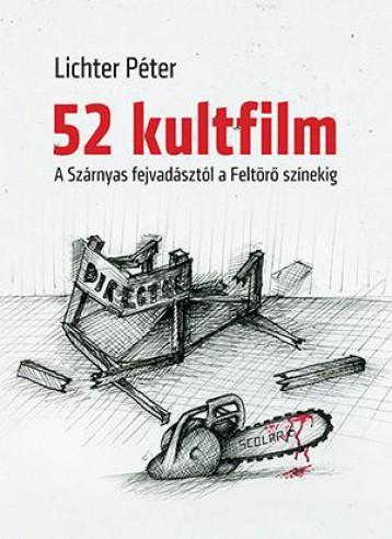 52 KULTFILM: A SZÁRNYAS FEJVADÁSZTÓL A FELTÖRŐ SZÍNEKIG - Ekönyv - LICHTER PÉTER