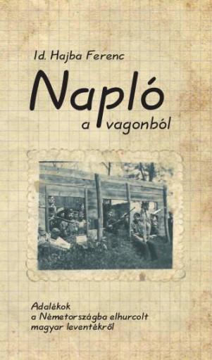 NAPLÓ A VAGONBÓL - Ekönyv - IDŐS HAJBA FERENC