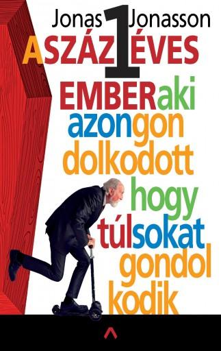 A százegy éves ember, aki azon gondolkodott, hogy túl sokat gondolkodik - Ekönyv - Jonas Jonasson