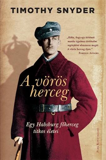 A VÖRÖS HERCEG - EGY HABSBURG FŐHERCEG TITOKZATOS ÉLETEI - Ekönyv - SNYDER, TIMOTHY