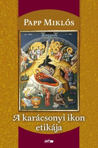 A KARÁCSONYI IKON ETIKÁJA - Ekönyv - PAPP MIKLÓS