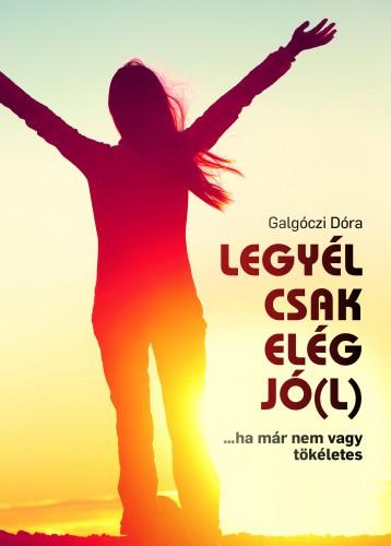 LEGYÉL CSAK ELÉG JÓ(L) - Ekönyv - GALGÓCZI DÓRA