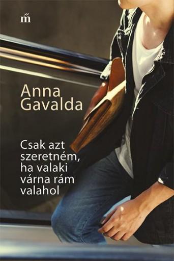 Csak azt szeretném, ha valaki várna rám valahol (JAV. KIADÁS) - Ekönyv - Anna Gavalda
