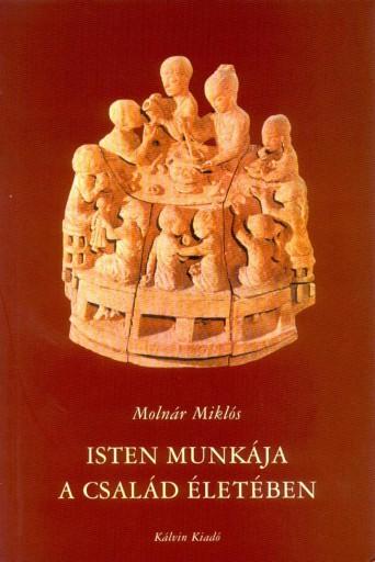 ISTEN MUNKÁJA A CSALÁD ÉLETÉBEN - Ekönyv - MOLNÁR MIKLÓS