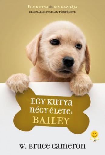EGY KUTYA NÉGY ÉLETE: BAILEY - KÖTÖTT - Ekönyv - CAMERON, BRUCE W.