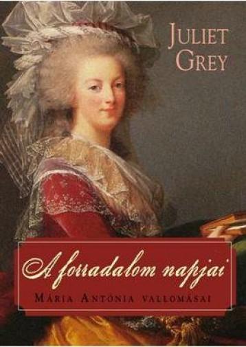 A FORRADALOM NAPJAI - MÁRIA ANTÓNIA VALLOMÁSAI - Ekönyv - GREY, JULIET