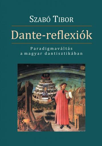 DANTE- REFLEXIÓK - PARADIGMAVÁLTÁS A MAGYAR DANTISZTIKÁBAN - Ebook - SZABÓ TIBOR