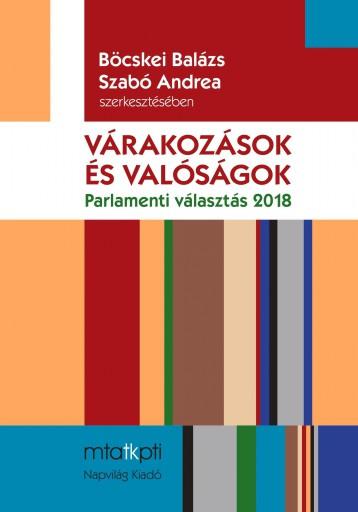 VÁRAKOZÁSOK ÉS VALÓSÁGOK - PARLAMENTI VÁLASZTÁS 2018 - Ekönyv - NAPVILÁG KIADÓ