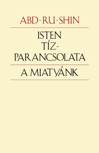 ISTEN TÍZPARANCSOLATA, A MIATYÁNK - Ekönyv - ABD-RU-SHIN
