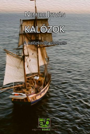 Kalózok - A kalózkodás története - Ekönyv - Nemere István