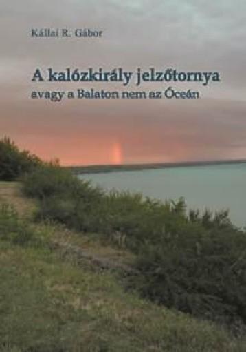 A KALÓZKIRÁLY JELZŐTORNYA - AVAGY A BALATON NEM AZ ÓCEÁN - Ekönyv - KÁLLAI R. GÁBOR