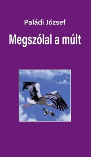 MEGSZÓLAL A MÚLT - RIPORTOK - Ekönyv - PALÁDI JÓZSEF