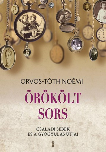 ÖRÖKÖLT SORS - CSALÁDI SEBEK ÉS A GYÓGYULÁS ÚTJAI - Ekönyv - ORVOS-TÓTH NOÉMI