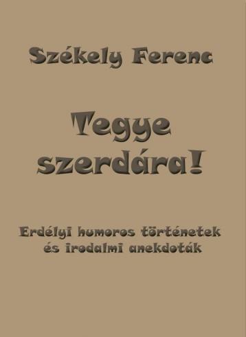 TEGYE SZERDÁRA! - Ekönyv - SZÉKELY FERENC