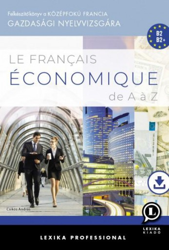 LE FRANÇAIS ÉCONOMIQUE DE A A Z - FELKÉSZÍTŐ KÖNYV A KÖZÉPFOKÚ FRANCIA GAZDASÁGI - Ekönyv - LX-0228-1