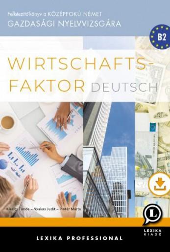 WIRTSCHAFTSFAKTOR DEUTSCH - FELKÉSZÍTŐ KÖNYV A KÖZÉPFOKÚ NÉMET GAZDASÁGI NYELVVI - Ebook - LX-0229-1