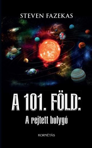 A 101. FÖLD - A REJTETT BOLYGÓ - Ekönyv - FAZEKAS, STEVEN