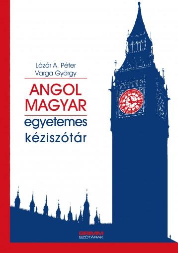 ANGOL-MAGYAR EGYETEMES KÉZISZÓTÁR - Ekönyv - LÁZÁR A. PÉTER - VARGA GYÖRGY