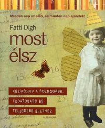 MOST ÉLSZ - KÉZIKÖNYV A BOLDOGABB, TUDATOSABB ÉS TELJESEBB ÉLETHEZ - Ekönyv - DIGH, PATTI