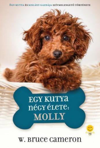 EGY KUTYA NÉGY ÉLETE: MOLLY - KÖTÖTT - Ekönyv - CAMERON, BRUCE W.