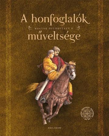 A HONFOGLALÓK MŰVELTSÉGE - MAGYAR ŐSTÖRTÉNET 6. - Ekönyv - SUDÁR BALÁZS