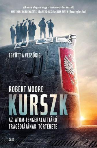 KURSZK – AZ ATOM-TENGERALATTJÁRÓ TRAGÉDIÁJÁNAK TÖRTÉNETE - Ekönyv - MOORE, ROBERT