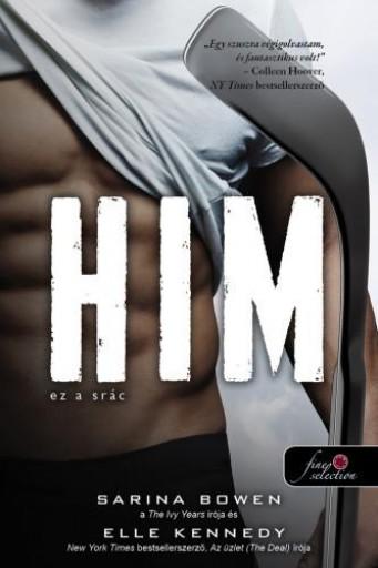 HIM 1. - EZ A SRÁC - Ebook - BOWEN, SARINA & KENNEDY, ELLE