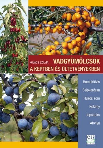 VADGYÜMÖLCSÖK A KERTBEN ÉS ÜLTETVÉNYEKBEN - Ebook - KOVÁCS SZILVIA