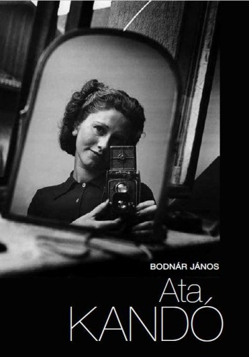 ATA KANDÓ - A FOTOGRÁFIA HÍRES MESTEREI - Ekönyv - BODNÁR JÁNOS