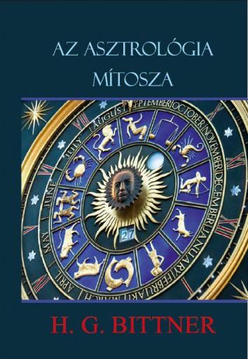 AZ ASZTROLÓGIA MÍTOSZA - Ekönyv - BITTNER, H.G.