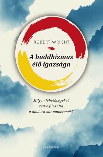 A BUDDHIZMUS ÉLŐ IGAZSÁGA - Ekönyv - WRIGHT, ROBERT