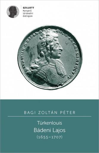 TÜRKENLOUIS. BÁDENI LAJOS (1655–1707) - Ekönyv - BAGI ZOLTÁN PÉTER