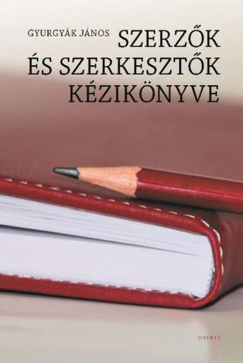 SZERZŐK ÉS SZERKESZTŐK KÉZIKÖNYVE - (HARMADIK, ÁTDOLGOZOTT KIADÁS) - Ebook - GYURGYÁK JÁNOS
