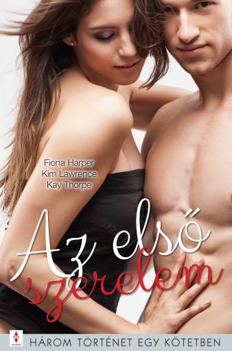 Az első szerelem - 3 történet 1 kötetben - Ekönyv - Fiona Harper; Kim Lawrence; Kay Thorpe
