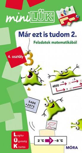 MÁR EZT IS TUDOM 2.- FELADATOK MATEMATIKÁBÓL 4. OSZTÁLY(MINILÜK) - Ekönyv - LDI240
