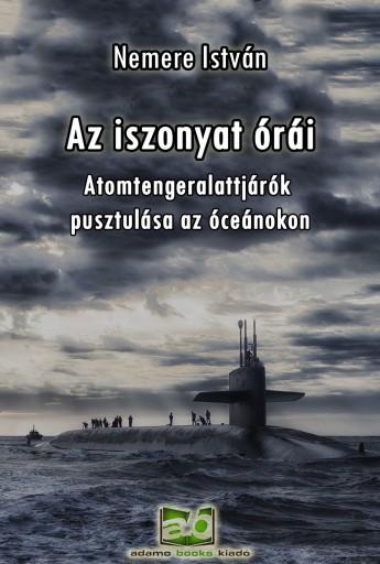 Az iszonyat órái - Atomtengeralattjárók pusztulása az óceánokon - Ekönyv - Nemere István