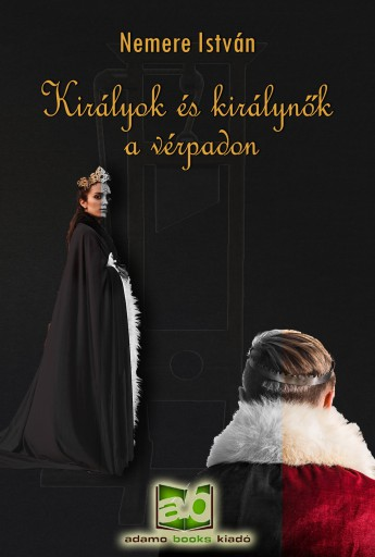 Királyok és királynők a vérpadon  - Ebook - Nemere István