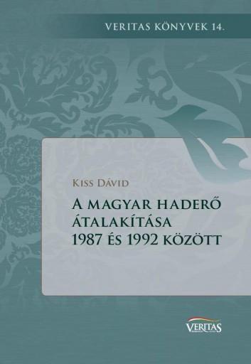 A MAGYAR HADERŐ ÁTALAKÍTÁSA 1987 ÉS 1992 KÖZÖTT - Ekönyv - KISS DÁVID